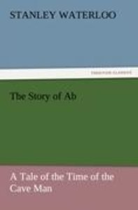 The Story of Ab A Tale of the Time of the Cave Man