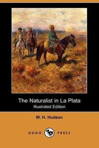 The Naturalist in La Plata (Illustrated Edition) (Dodo Press)