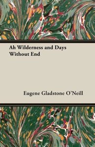 Ah Wilderness and Days Without End