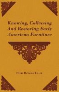 Knowing, Collecting and Restoring Early American Furniture