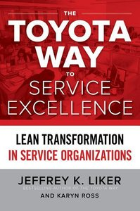The Toyota Way to Service Excellence: Lean Transformation in Ser