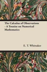The Calculus of Observations - A Treatise on Numerical Mathemati