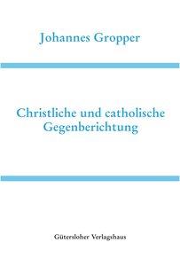 Christliche und catholische Gegenberichtung