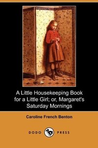 A Little Housekeeping Book for a Little Girl; Or, Margaret's Sat