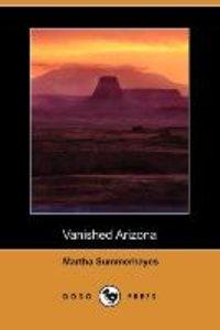 Vanished Arizona (Dodo Press)