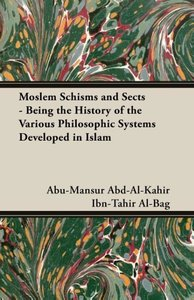 Moslem Schisms and Sects - Being the History of the Various Phil