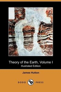 Theory of the Earth, Volume I (Illustrated Edition) (Dodo Press)