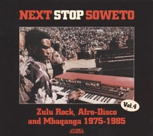 Next Stop Soweto 4:Zulu Rock,Afro-Disco And Mbaqan