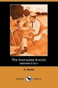 The Incomplete Amorist (Illustrated Edition) (Dodo Press)