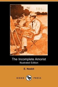 The Incomplete Amorist (Illustrated Edition) (Dodo Press)