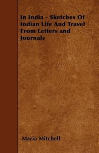 In India - Sketches Of Indian Life And Travel From Letters and J