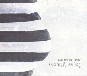 Sulle Rive Del Tango:Milonga Madre