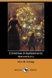 Christmas Entertainments (Illustrated Edition) (Dodo Press)
