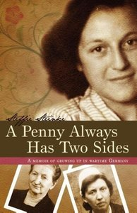 A Penny Always Has Two Sides: A Memoir of Growing Up in Wartime