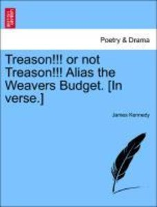 Treason!!! or not Treason!!! Alias the Weavers Budget. [In verse