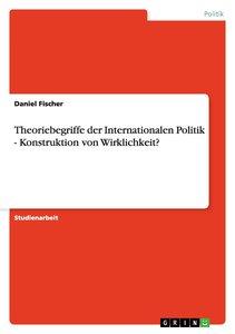 Theoriebegriffe der Internationalen Politik - Konstruktion von