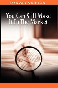 You Can Still Make It In The Market by Nicolas Darvas (the autho