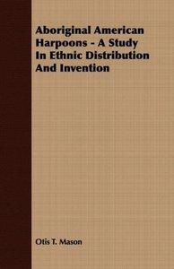 Aboriginal American Harpoons - A Study In Ethnic Distribution An