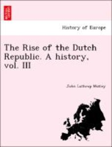 The Rise of the Dutch Republic. A history, vol. III