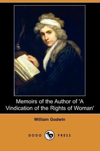 Memoirs of the Author of 'a Vindication of the Rights of Woman'