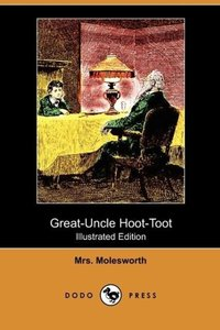 Great-Uncle Hoot-Toot (Illustrated Edition) (Dodo Press)
