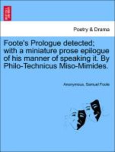 Foote's Prologue detected; with a miniature prose epilogue of hi