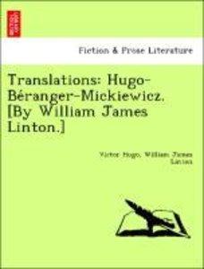 Translations: Hugo-Be´ranger-Mickiewicz. [By William James Linto