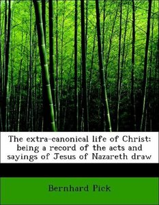 The extra-canonical life of Christ; being a record of the acts a