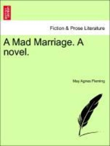A Mad Marriage. A novel. VOL. III