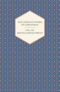 The Complete Works of Lord Byron - Vol. VII. Miscellaneous Piece