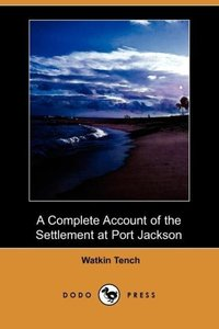 A Complete Account of the Settlement at Port Jackson (Dodo Press