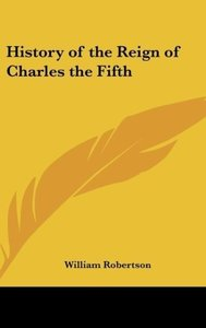 History of the Reign of Charles the Fifth
