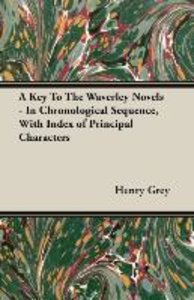 A Key to the Waverley Novels - In Chronological Sequence, with I
