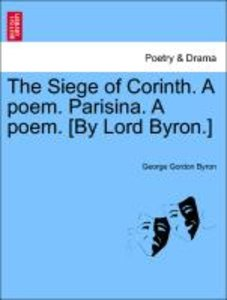 The Siege of Corinth. A poem. Parisina. A poem. [By Lord Byron.]