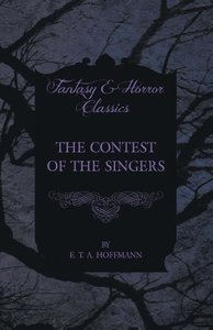 The Contest of the Singers (Fantasy and Horror Classics)