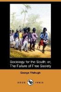 Sociology for the South; Or, the Failure of Free Society (Dodo P