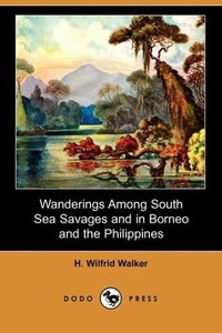 Wanderings Among South Sea Savages and in Borneo and the Philipp