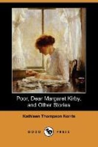 Poor, Dear Margaret Kirby, and Other Stories (Dodo Press)