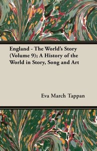 England - The World's Story (Volume 9); A History of the World i