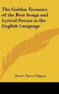 The Golden Treasury of the Best Songs and Lyrical Poems in the E