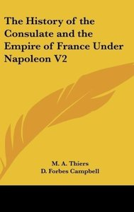The History of the Consulate and the Empire of France Under Napo