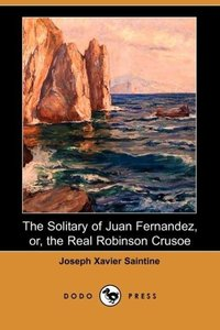 The Solitary of Juan Fernandez, Or, the Real Robinson Crusoe (Do