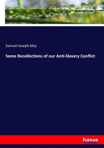 Some Recollections of our Anti-Slavery Conflict