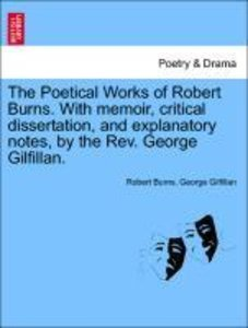 The Poetical Works of Robert Burns. With memoir, critical disser