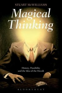 Magical Thinking: History, Possibility and the Idea of the Occul