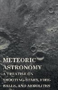 Meteoric Astronomy - A Treatise on Shooting-Stars, Fire-Balls,