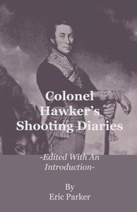 Colonel Hawker's Shooting Diaries - Edited with an Introduction