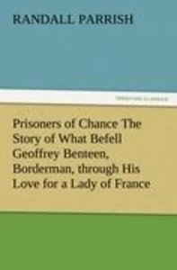 Prisoners of Chance The Story of What Befell Geoffrey Benteen, B