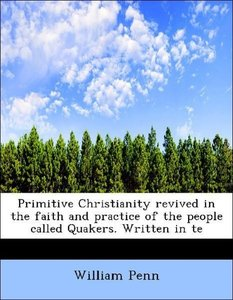 Primitive Christianity revived in the faith and practice of the