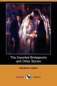 The Imported Bridegroom and Other Stories (Dodo Press)